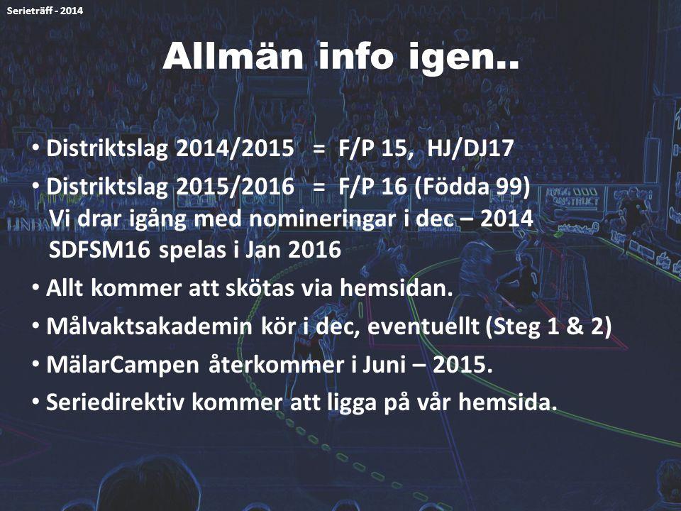 Allmän info igen.. Distriktslag 2014/2015 = F/P 15, HJ/DJ17
