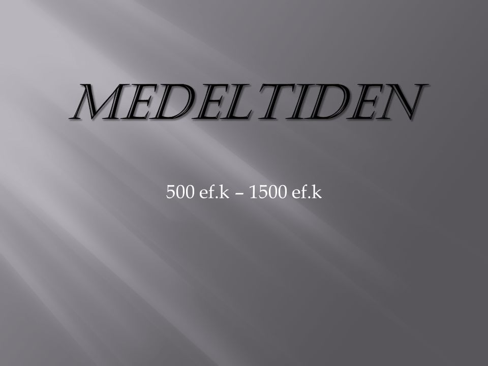 Medeltiden 500 ef.k – 1500 ef.k