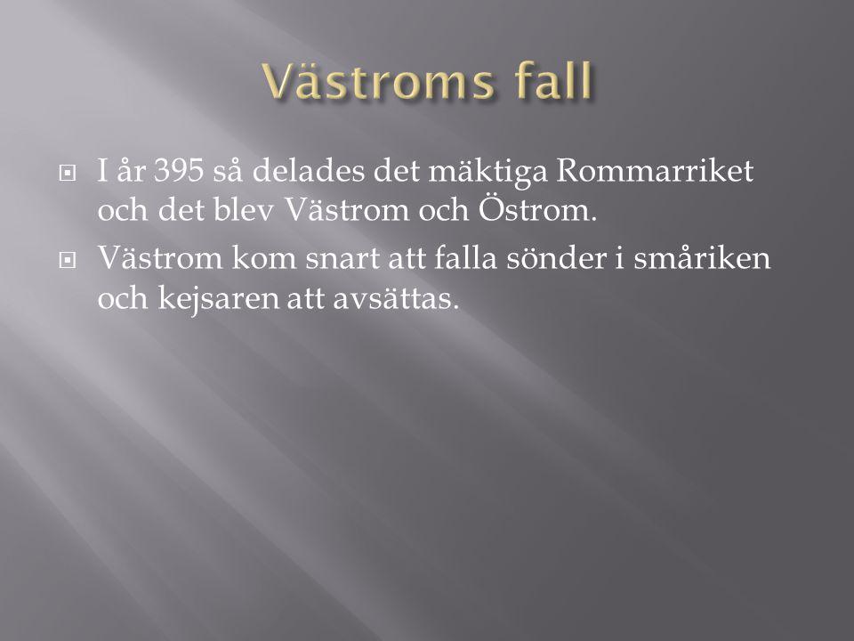 Västroms fall I år 395 så delades det mäktiga Rommarriket och det blev Västrom och Östrom.