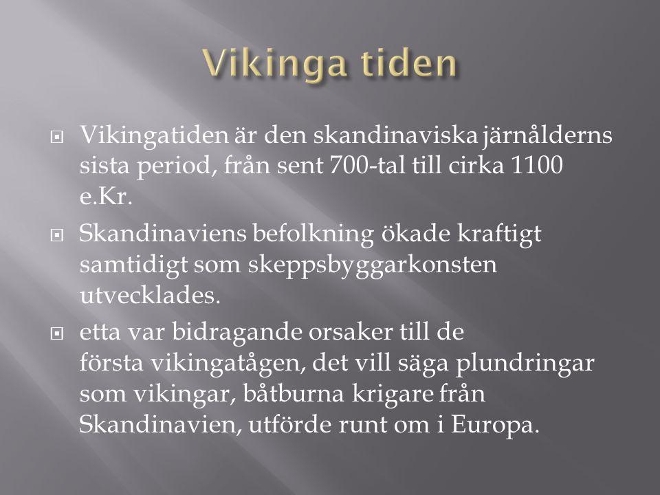 Vikinga tiden Vikingatiden är den skandinaviska järnålderns sista period, från sent 700-tal till cirka 1100 e.Kr.