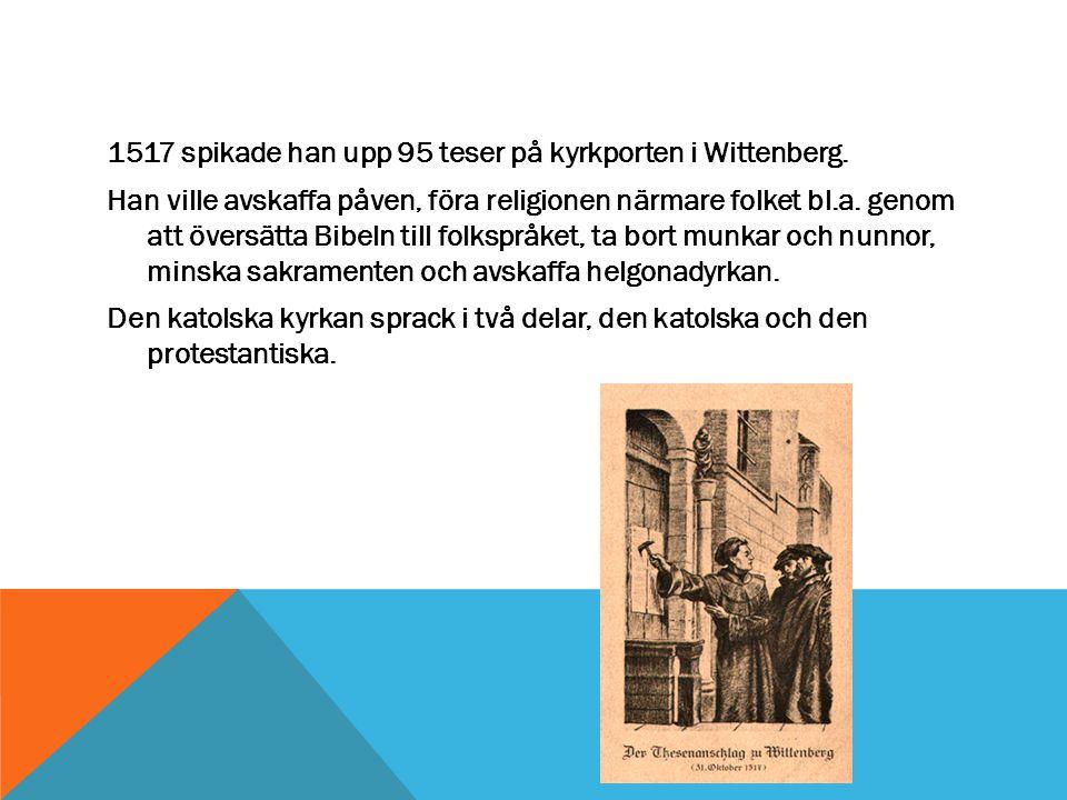 1517 spikade han upp 95 teser på kyrkporten i Wittenberg