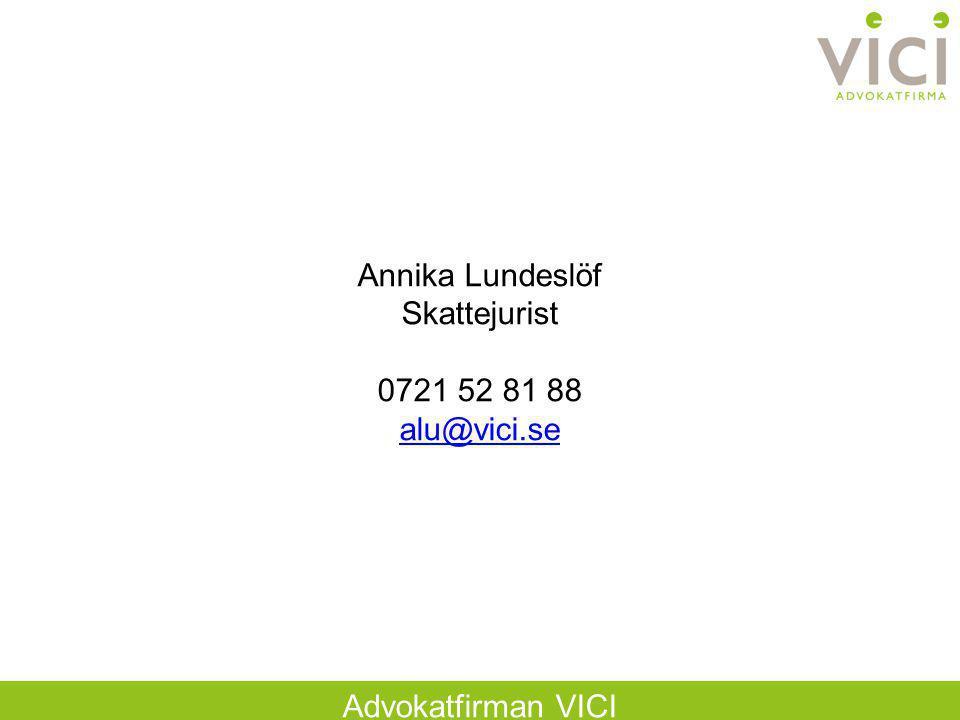Annika Lundeslöf Skattejurist 0721 52 81 88 alu@vici.se