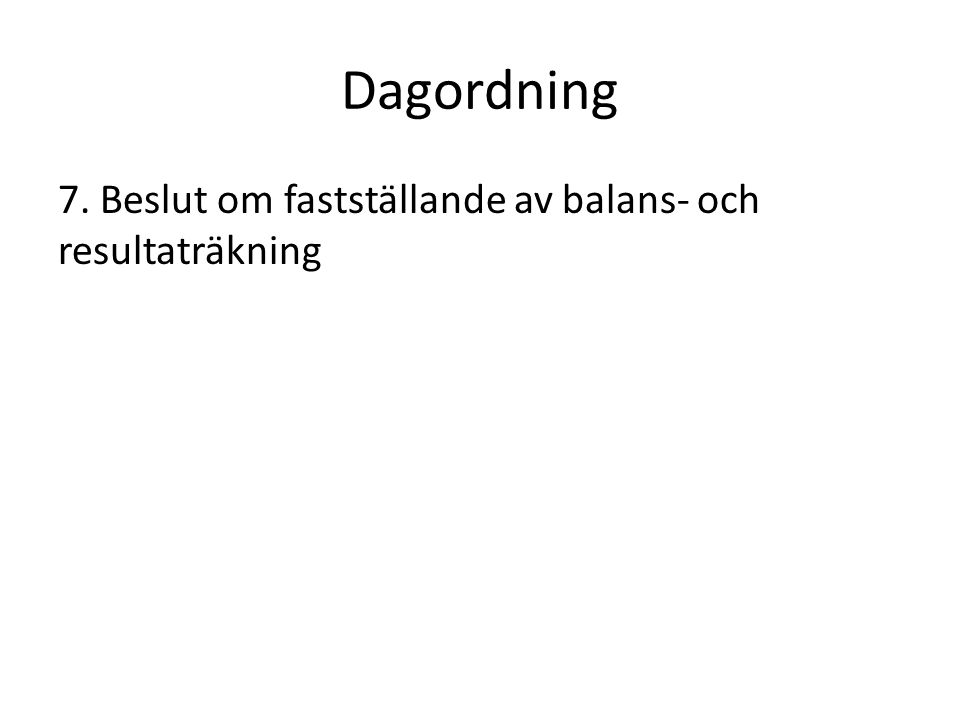 Dagordning 7. Beslut om fastställande av balans- och resultaträkning