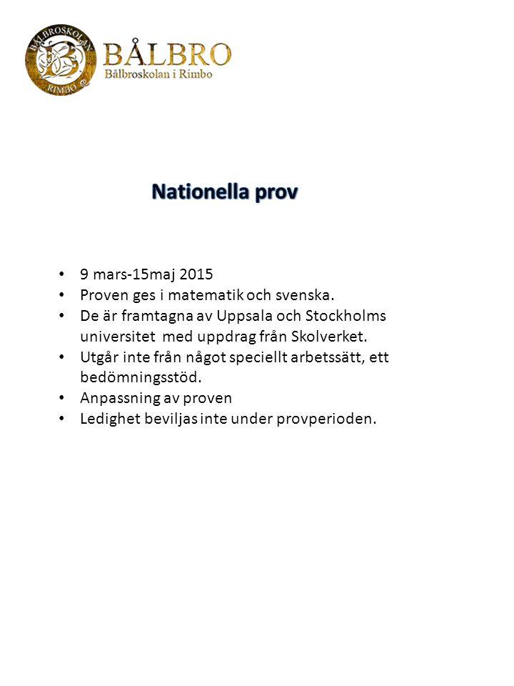 Nationella prov 9 mars-15maj 2015 Proven ges i matematik och svenska.