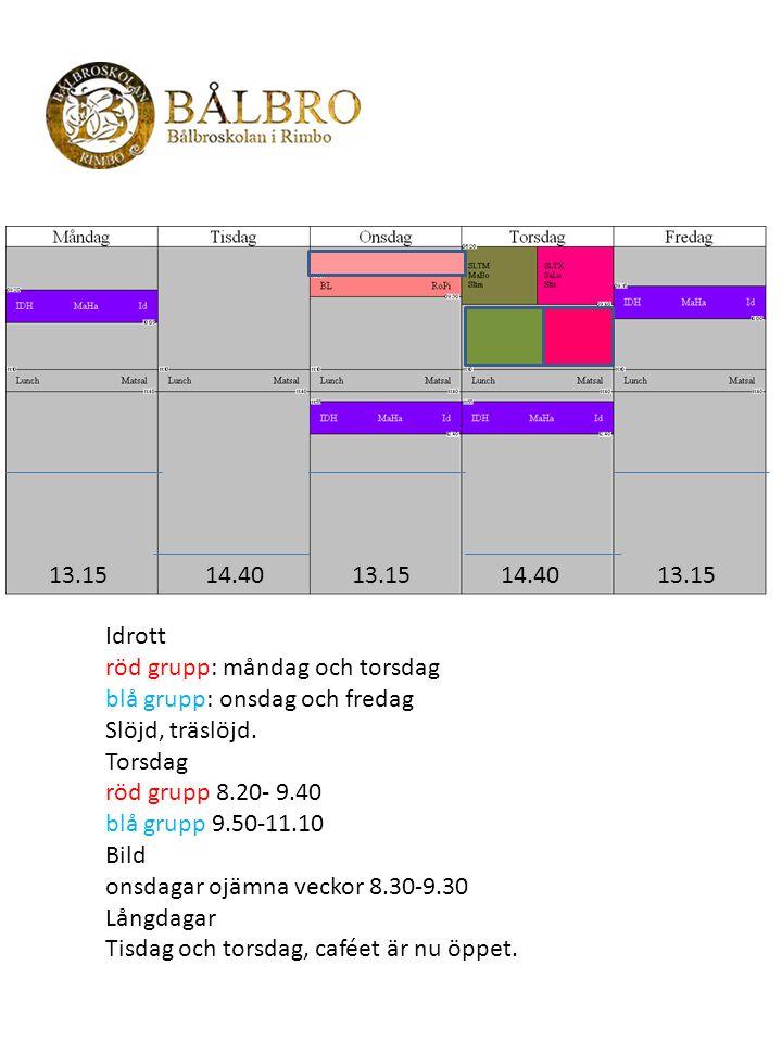 13.15 14.40. 13.15. 14.40. 13.15. Idrott. röd grupp: måndag och torsdag. blå grupp: onsdag och fredag.