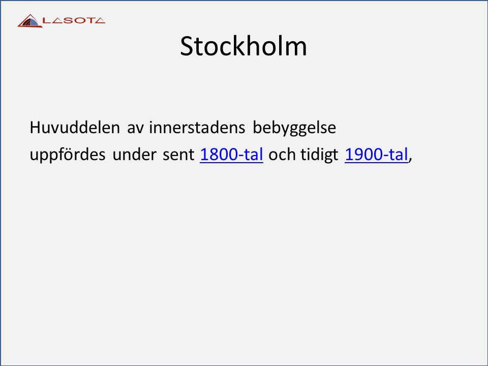 Stockholm Huvuddelen av innerstadens bebyggelse uppfördes under sent 1800-tal och tidigt 1900-tal,