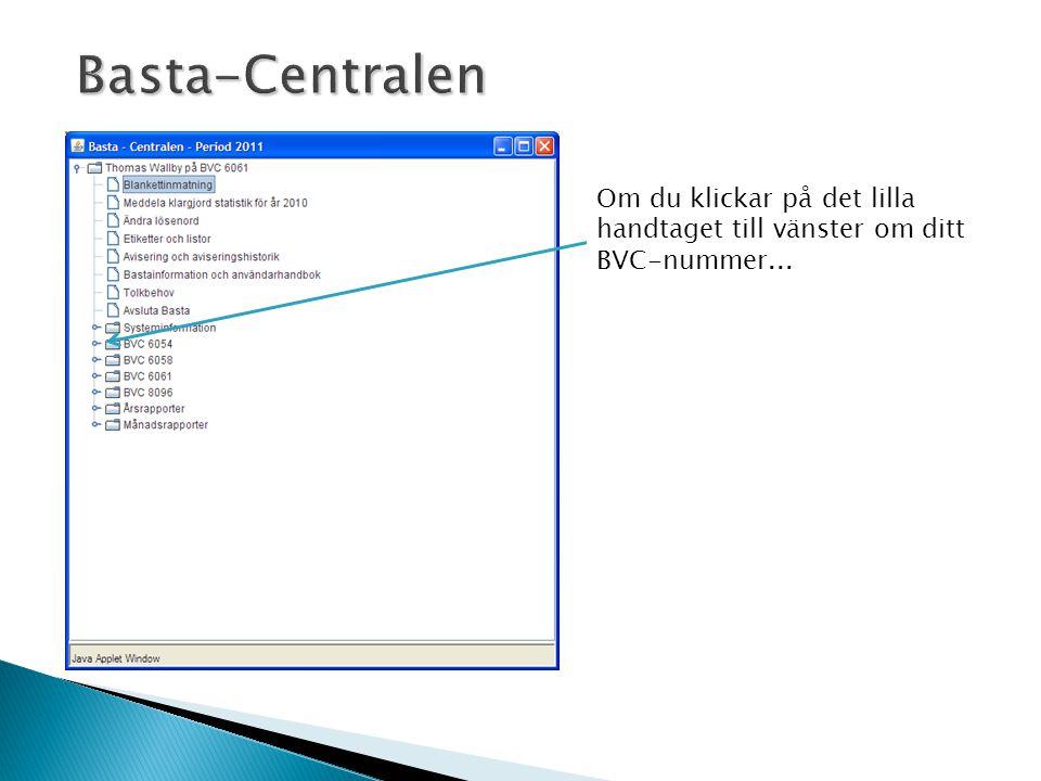 Basta-Centralen Om du klickar på det lilla handtaget till vänster om ditt BVC-nummer...