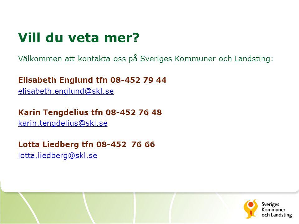 Vill du veta mer Välkommen att kontakta oss på Sveriges Kommuner och Landsting: Elisabeth Englund tfn 08-452 79 44.