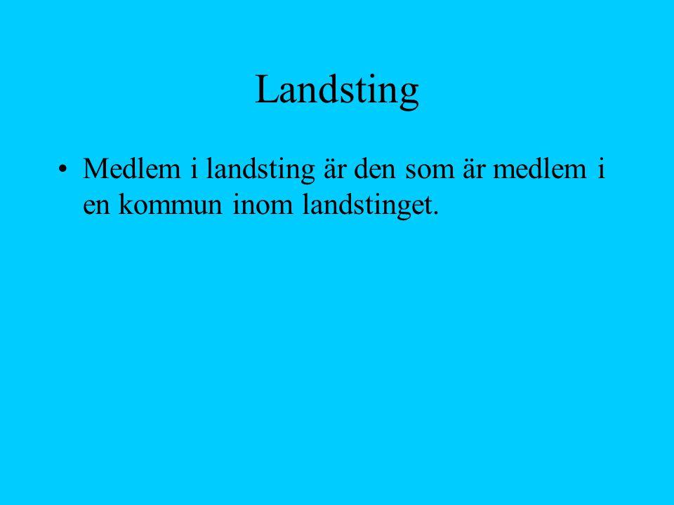 Landsting Medlem i landsting är den som är medlem i en kommun inom landstinget.