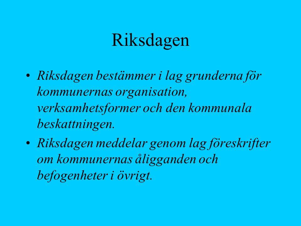 Riksdagen Riksdagen bestämmer i lag grunderna för kommunernas organisation, verksamhetsformer och den kommunala beskattningen.