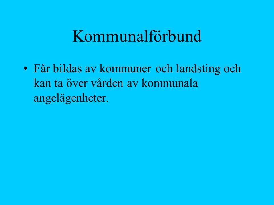 Kommunalförbund Får bildas av kommuner och landsting och kan ta över vården av kommunala angelägenheter.