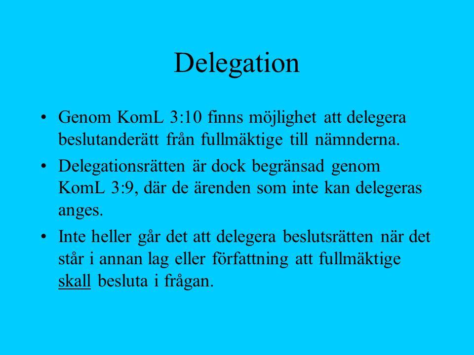 Delegation Genom KomL 3:10 finns möjlighet att delegera beslutanderätt från fullmäktige till nämnderna.
