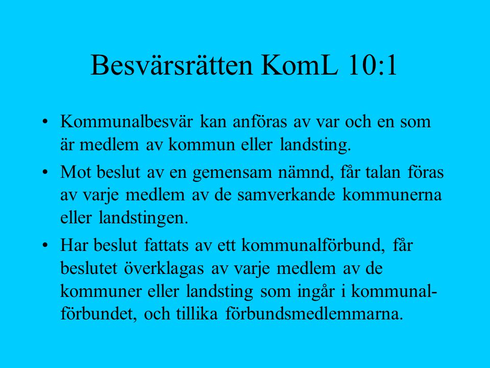 Besvärsrätten KomL 10:1 Kommunalbesvär kan anföras av var och en som är medlem av kommun eller landsting.