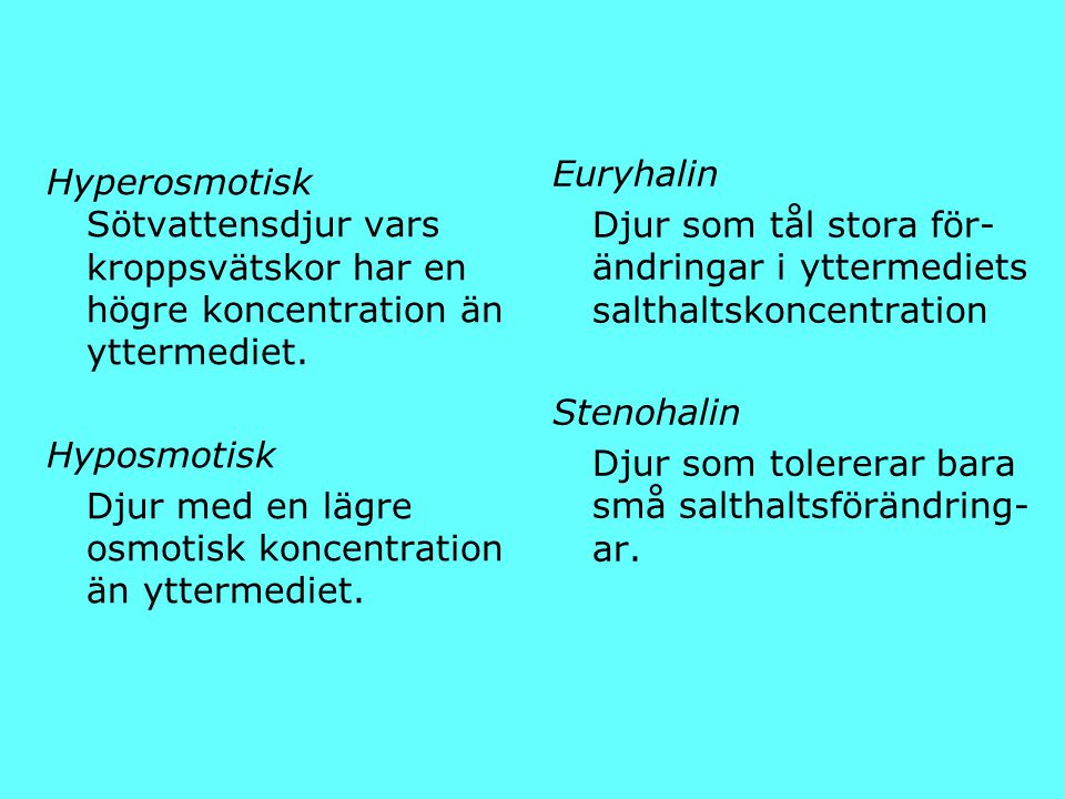 Euryhalin Djur som tål stora för-ändringar i yttermediets salthaltskoncentration. Stenohalin. Djur som tolererar bara små salthaltsförändring-ar.