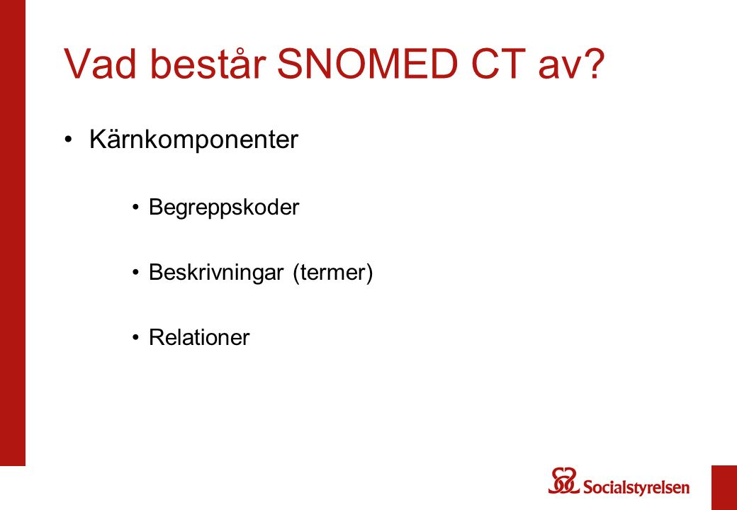 Vad består SNOMED CT av Kärnkomponenter Begreppskoder