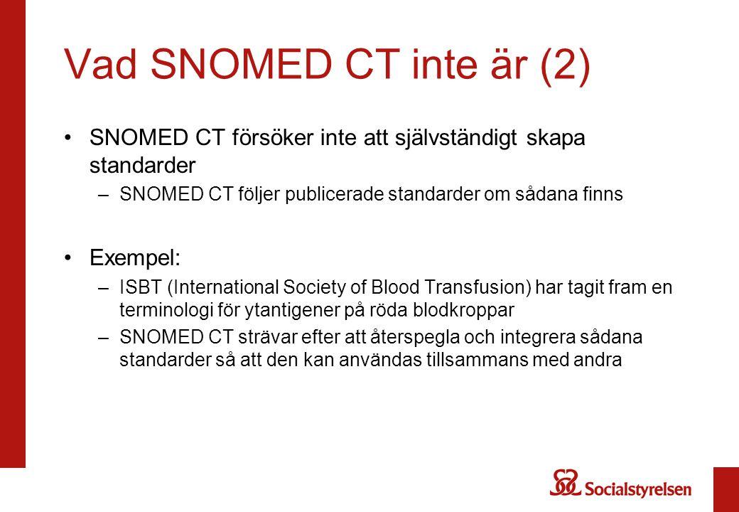 Vad SNOMED CT inte är (2) SNOMED CT försöker inte att självständigt skapa standarder. SNOMED CT följer publicerade standarder om sådana finns.