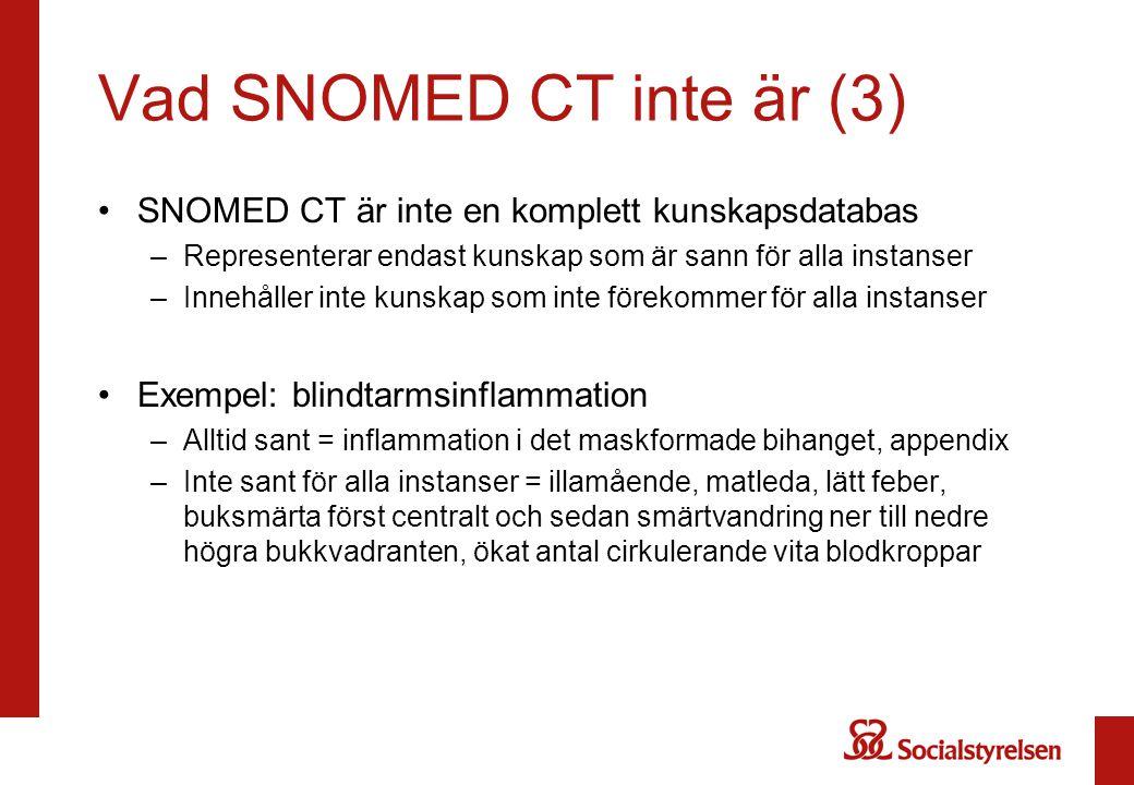 Vad SNOMED CT inte är (3) SNOMED CT är inte en komplett kunskapsdatabas. Representerar endast kunskap som är sann för alla instanser.