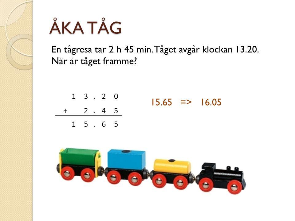 ÅKA TÅG En tågresa tar 2 h 45 min. Tåget avgår klockan 13.20. När är tåget framme 1. 3. . 2. +
