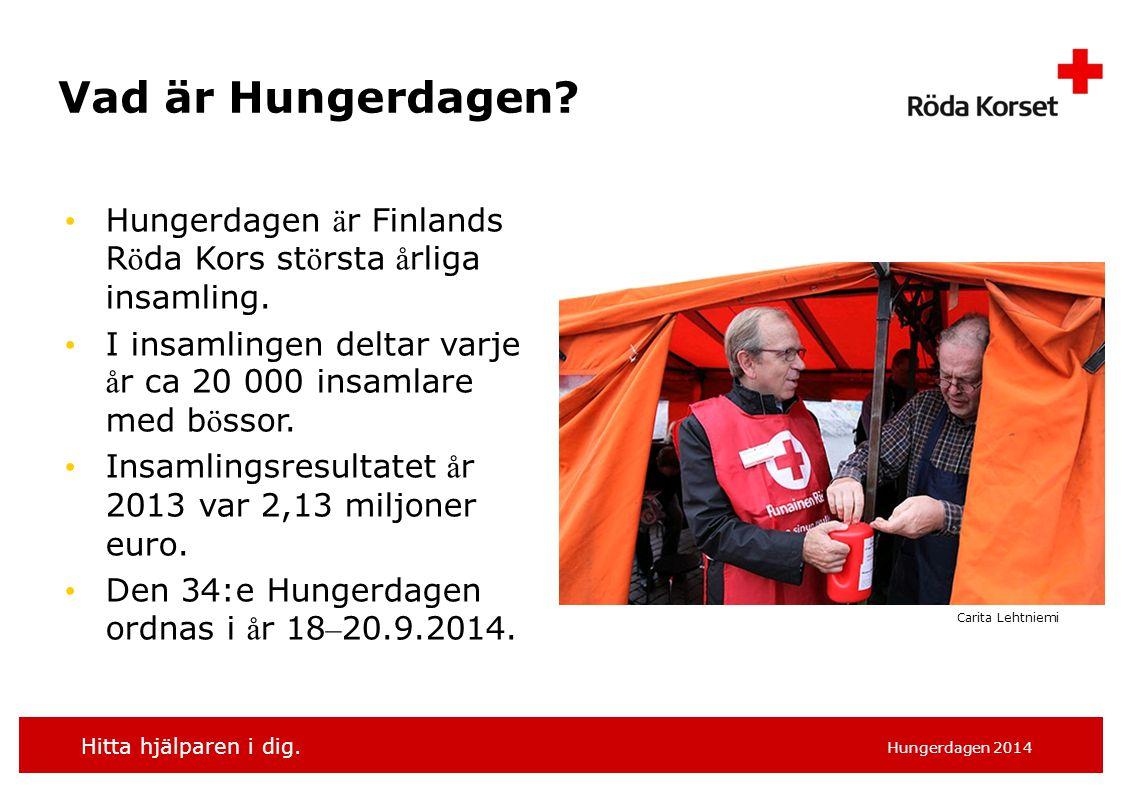Vad är Hungerdagen Hungerdagen är Finlands Röda Kors största årliga insamling. I insamlingen deltar varje år ca 20 000 insamlare med bössor.