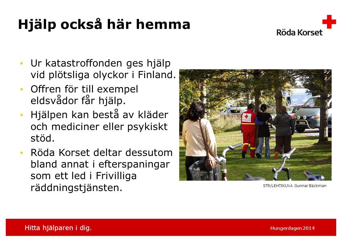 Hjälp också här hemma Ur katastroffonden ges hjälp vid plötsliga olyckor i Finland. Offren för till exempel eldsvådor får hjälp.