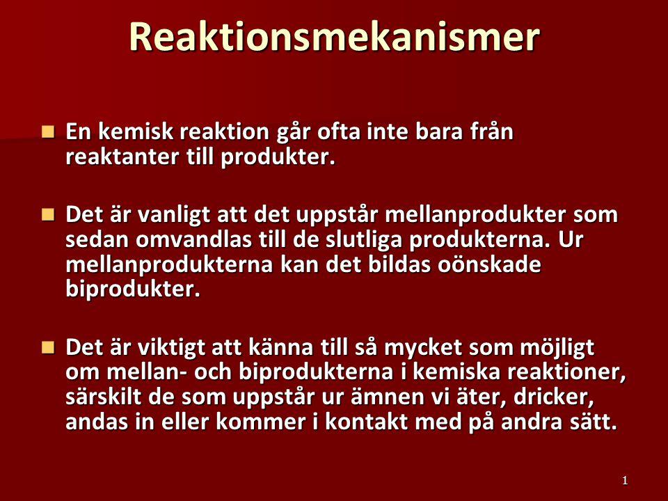 Reaktionsmekanismer En kemisk reaktion går ofta inte bara från reaktanter till produkter.
