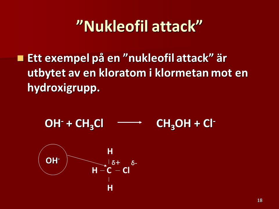 Nukleofil attack Ett exempel på en nukleofil attack är utbytet av en kloratom i klormetan mot en hydroxigrupp.