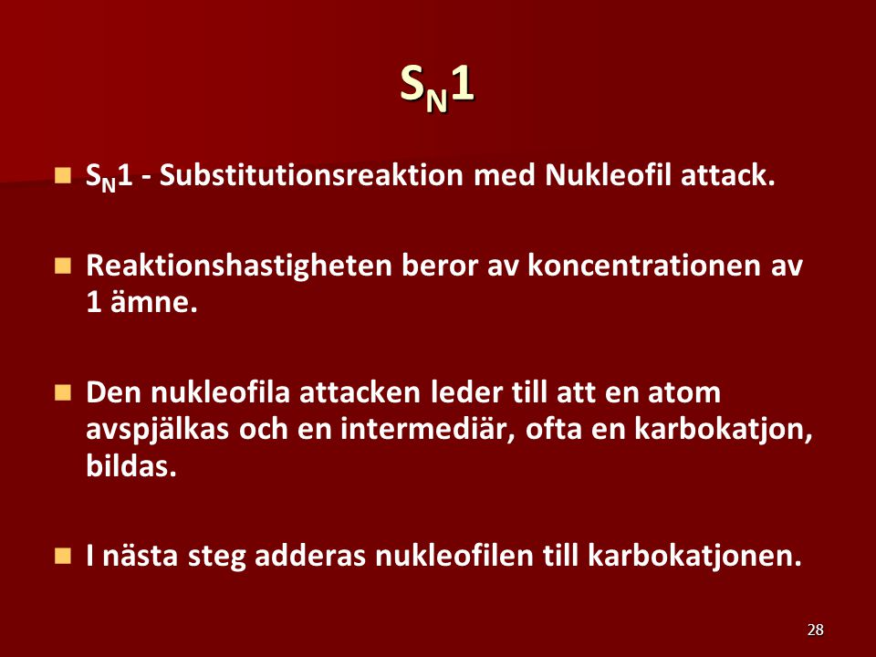 SN1 SN1 - Substitutionsreaktion med Nukleofil attack.