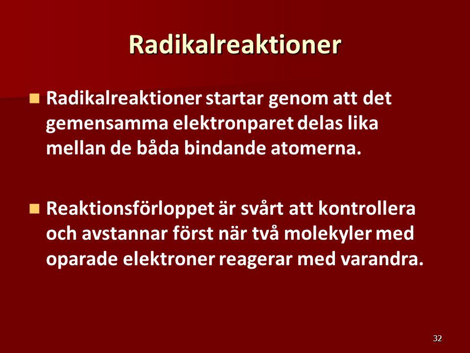 Radikalreaktioner Radikalreaktioner startar genom att det gemensamma elektronparet delas lika mellan de båda bindande atomerna.
