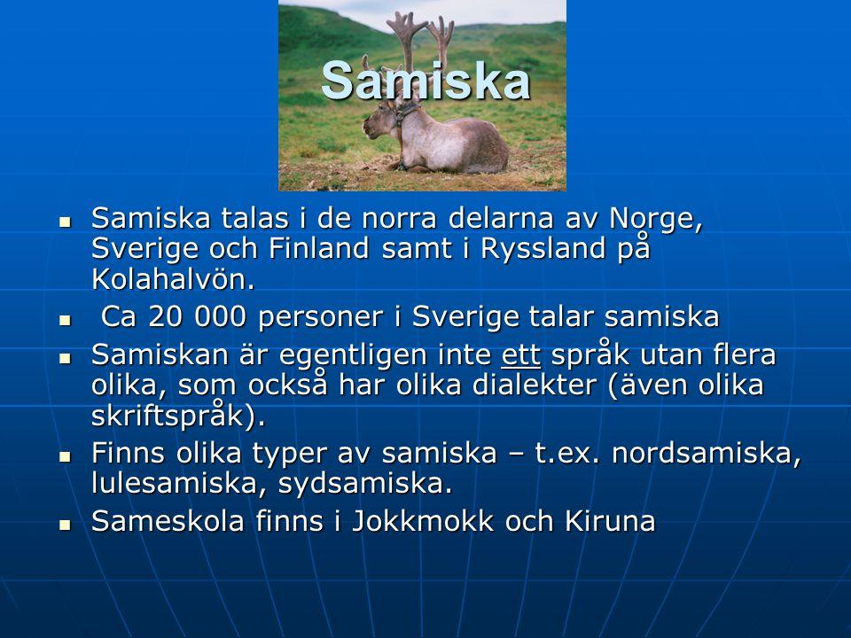 Samiska Samiska talas i de norra delarna av Norge, Sverige och Finland samt i Ryssland på Kolahalvön.