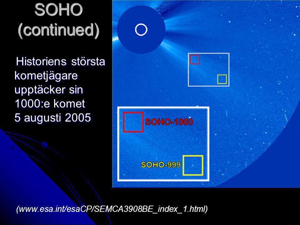 SOHO (continued) Historiens största kometjägare upptäcker sin 1000:e komet 5 augusti 2005.