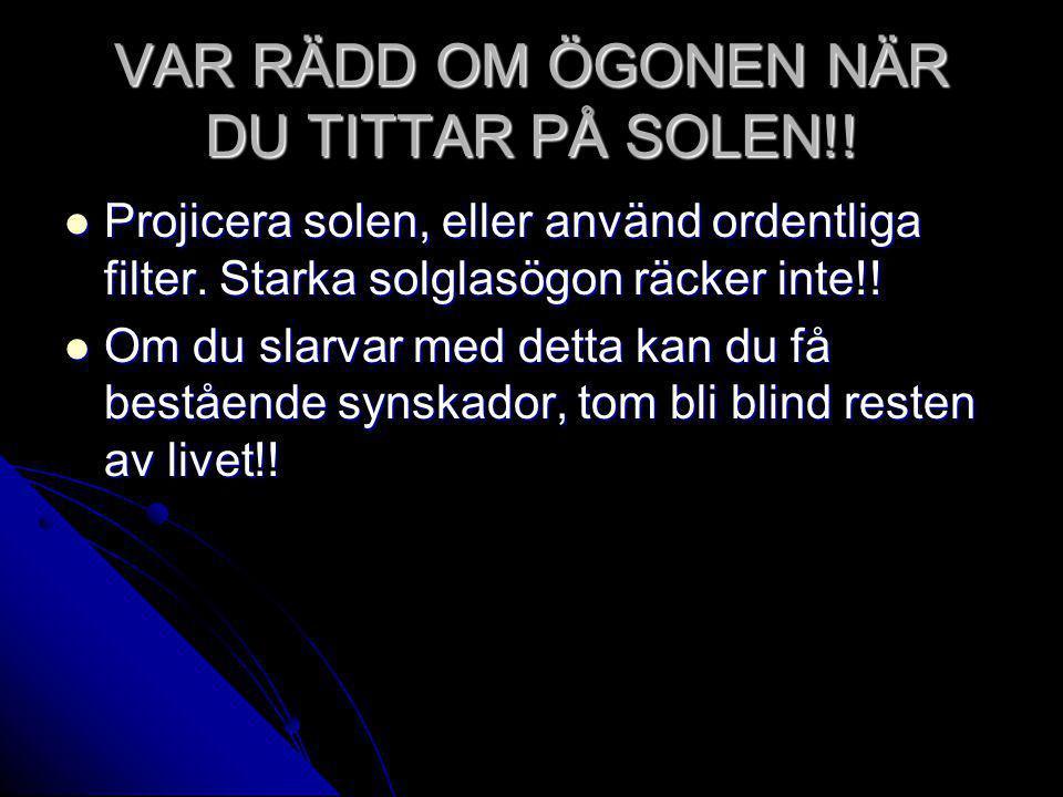 VAR RÄDD OM ÖGONEN NÄR DU TITTAR PÅ SOLEN!!