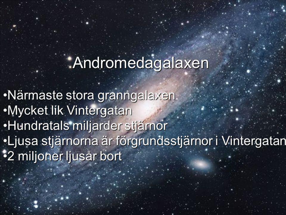 Andromedagalaxen Närmaste stora granngalaxen Mycket lik Vintergatan
