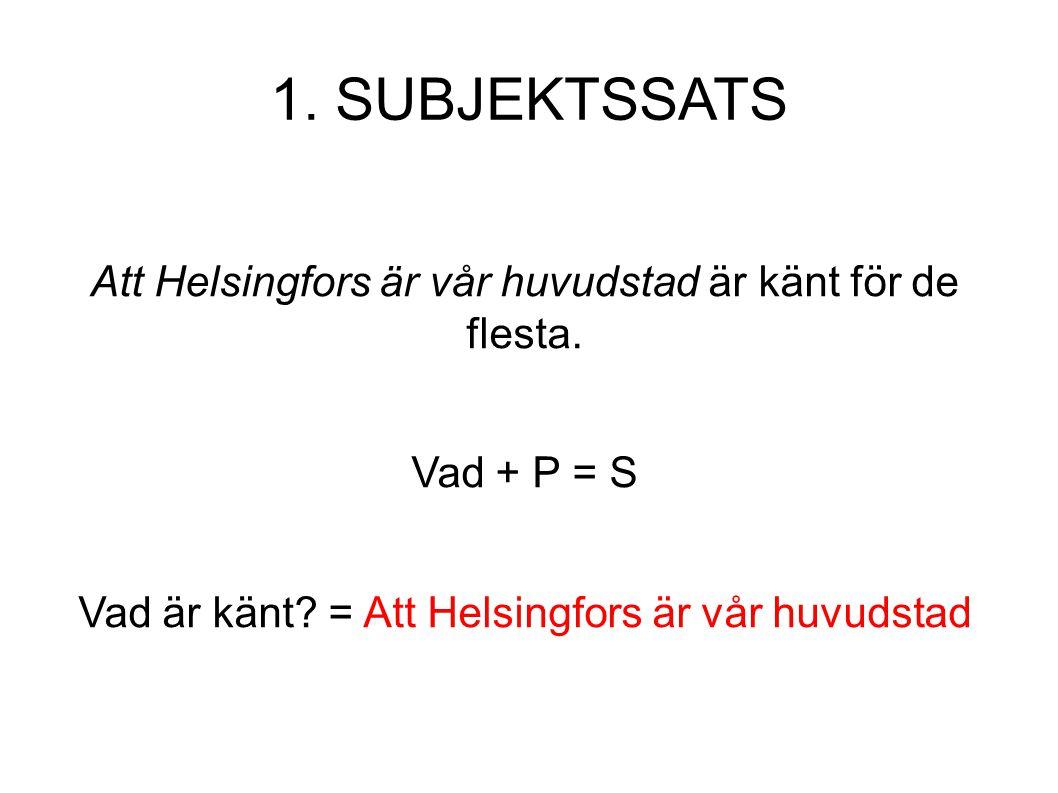 1. SUBJEKTSSATS Att Helsingfors är vår huvudstad är känt för de flesta.