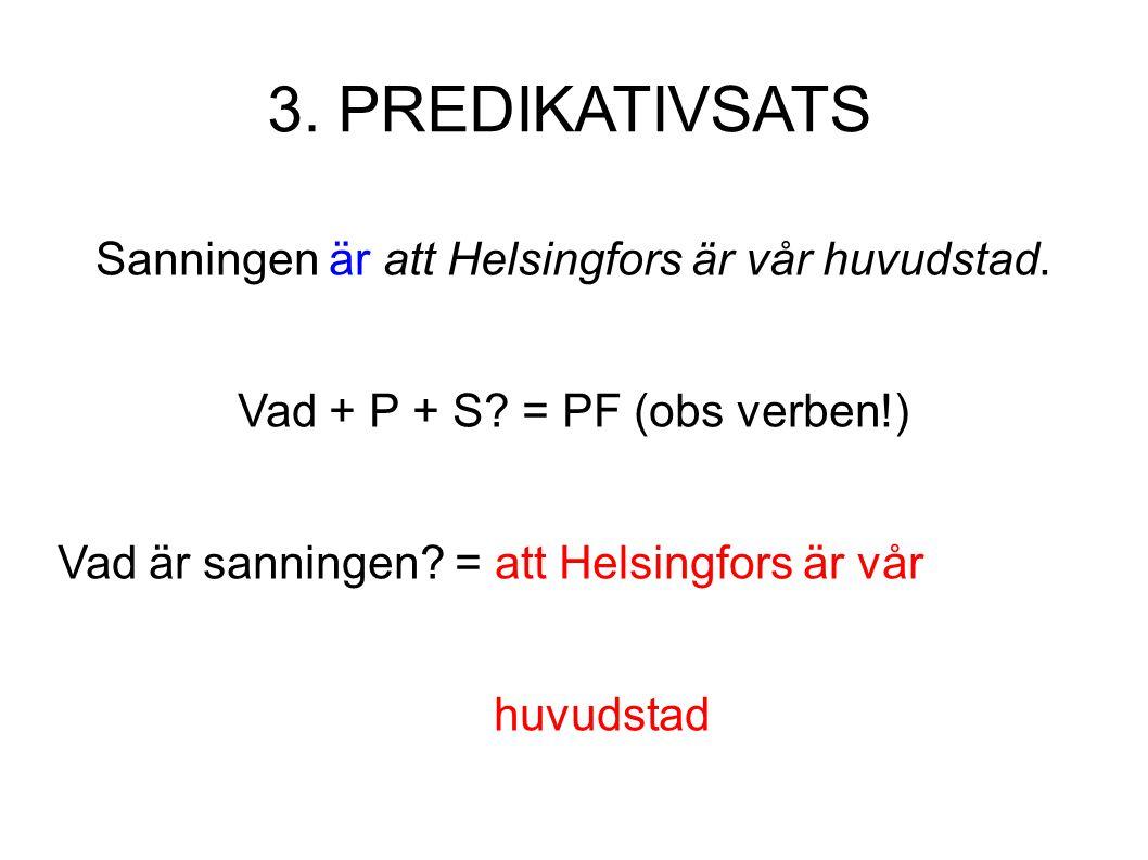 3. PREDIKATIVSATS Sanningen är att Helsingfors är vår huvudstad.