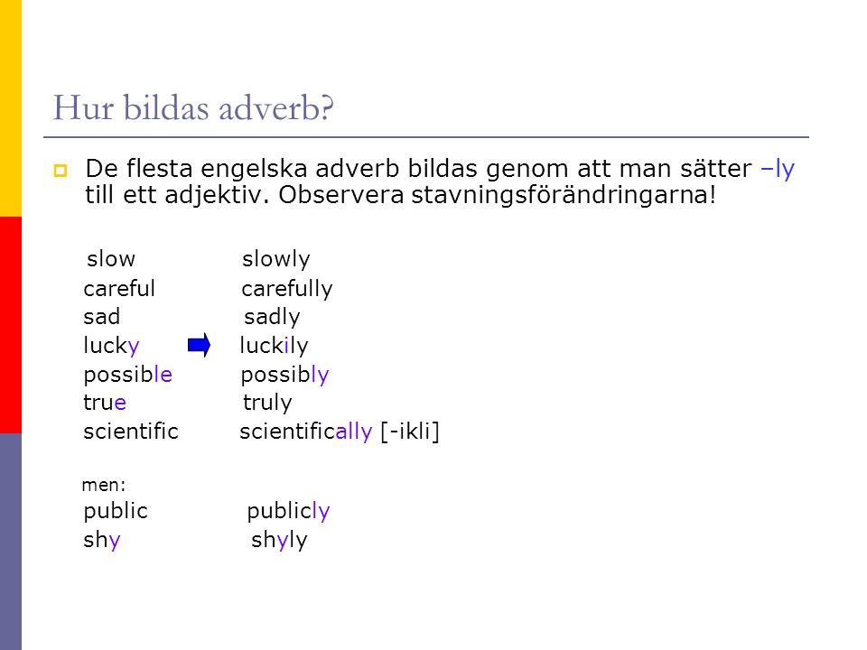 Hur bildas adverb De flesta engelska adverb bildas genom att man sätter –ly till ett adjektiv. Observera stavningsförändringarna!