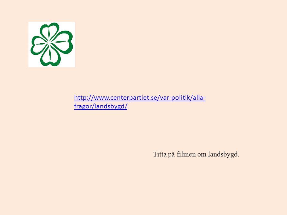 http://www.centerpartiet.se/var-politik/alla-fragor/landsbygd/ Titta på filmen om landsbygd.
