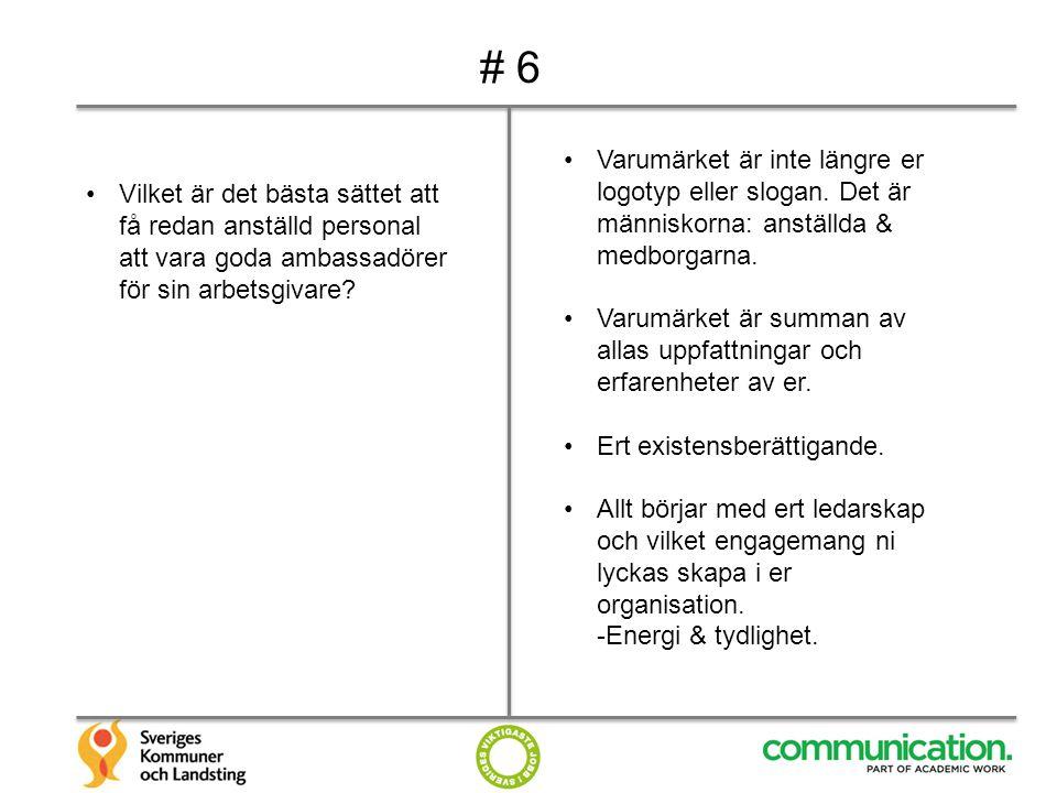 # 6 Varumärket är inte längre er logotyp eller slogan. Det är människorna: anställda & medborgarna.