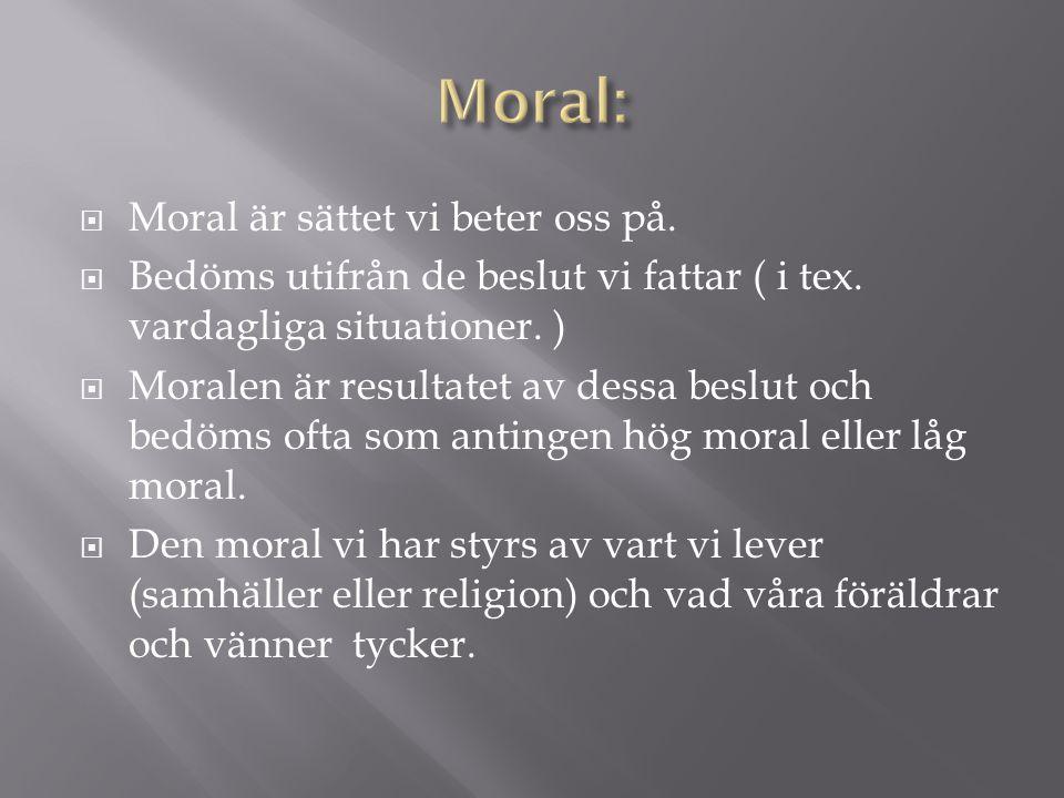 Moral: Moral är sättet vi beter oss på.