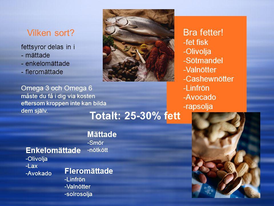 Totalt: 25-30% fett Vilken sort Bra fetter! fet fisk Olivolja