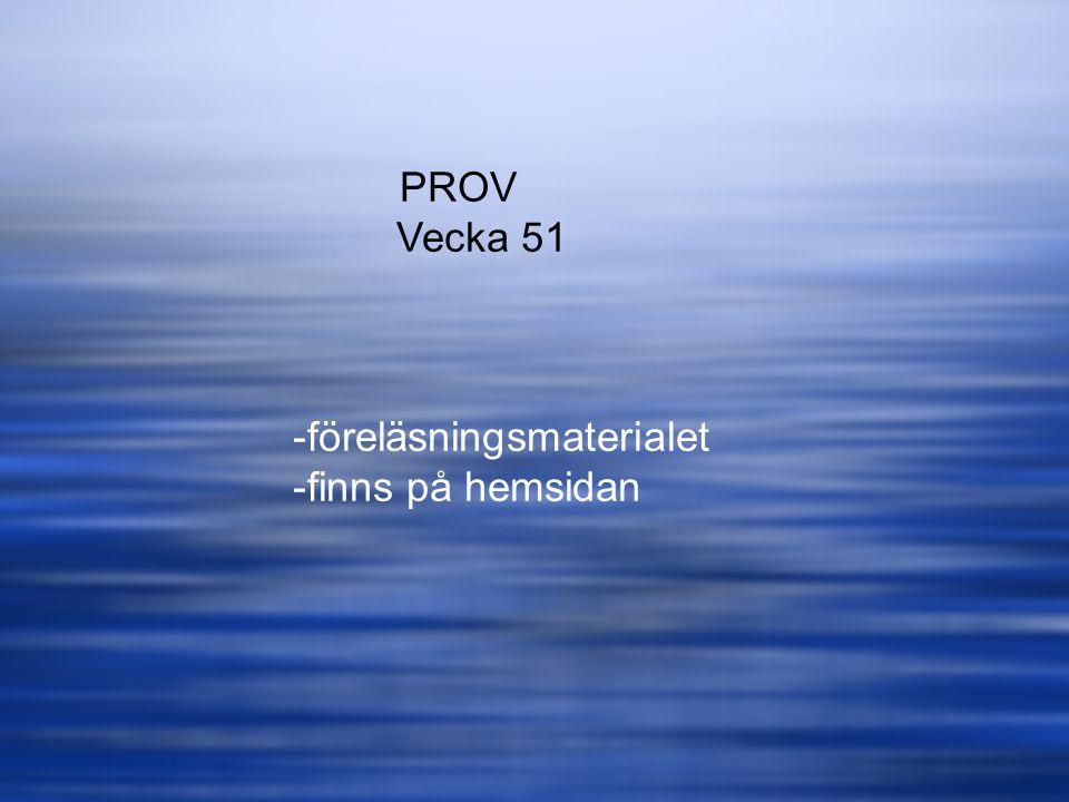PROV Vecka 51 föreläsningsmaterialet finns på hemsidan
