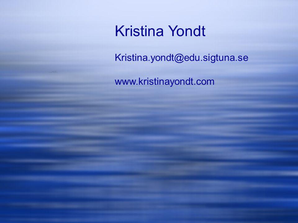 Kristina Yondt Kristina.yondt@edu.sigtuna.se www.kristinayondt.com