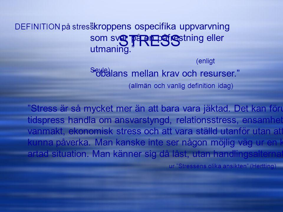 DEFINITION på stress: kroppens ospecifika uppvarvning som svar på en påfrestning eller utmaning. (enligt Seyle)