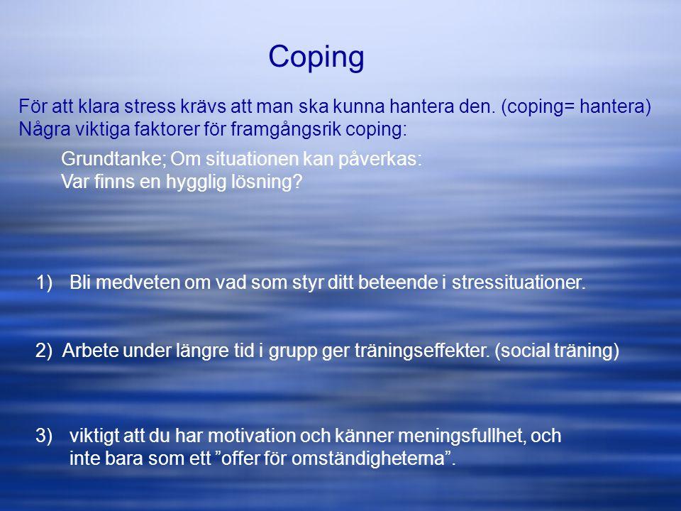 Coping För att klara stress krävs att man ska kunna hantera den. (coping= hantera) Några viktiga faktorer för framgångsrik coping:
