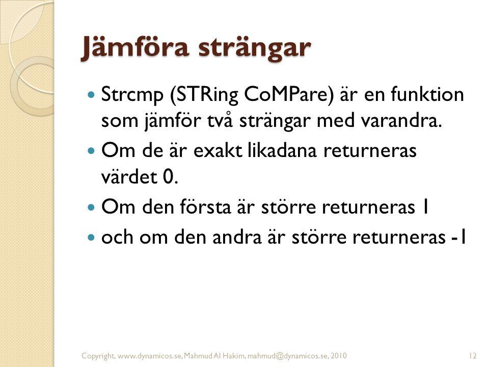 Jämföra strängar Strcmp (STRing CoMPare) är en funktion som jämför två strängar med varandra. Om de är exakt likadana returneras värdet 0.