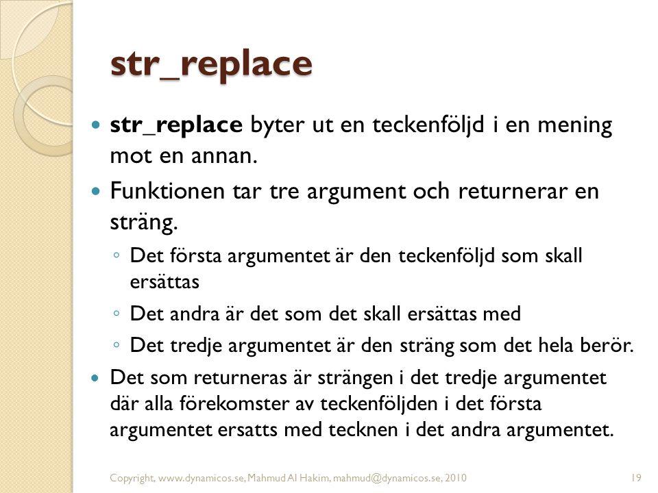 str_replace str_replace byter ut en teckenföljd i en mening mot en annan. Funktionen tar tre argument och returnerar en sträng.