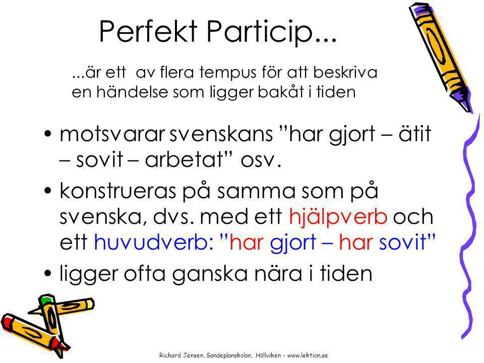 Perfekt Particip... ...är ett av flera tempus för att beskriva en händelse som ligger bakåt i tiden.
