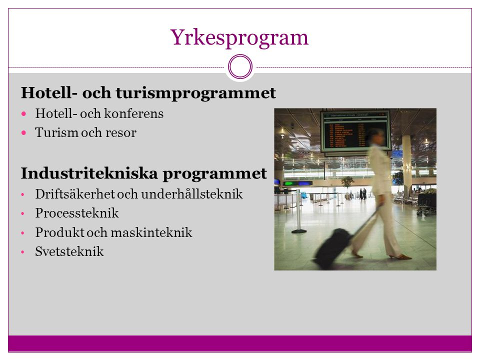 Yrkesprogram Hotell- och turismprogrammet Industritekniska programmet