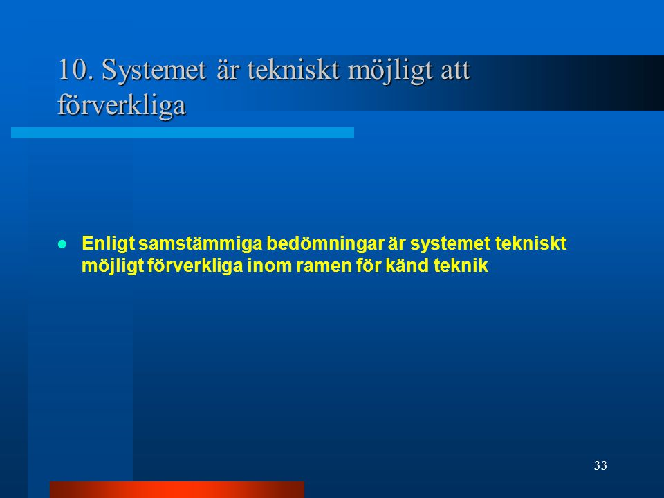 10. Systemet är tekniskt möjligt att förverkliga