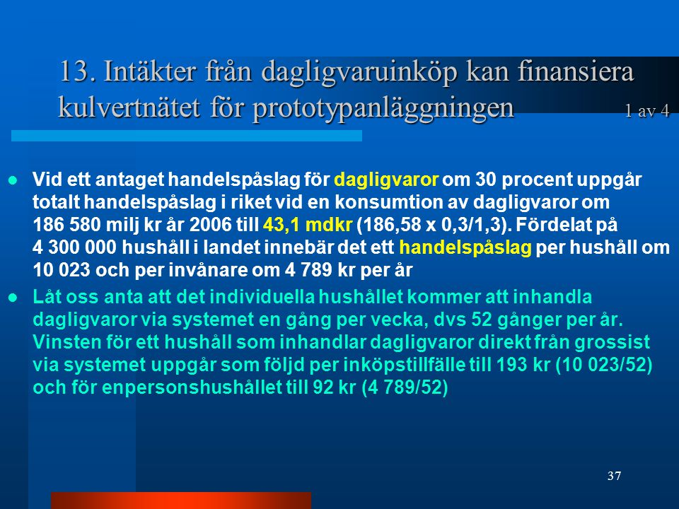 13. Intäkter från dagligvaruinköp kan finansiera kulvertnätet för prototypanläggningen 1 av 4