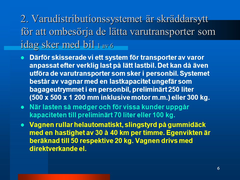 2. Varudistributionssystemet är skräddarsytt för att ombesörja de lätta varutransporter som idag sker med bil 1 av 6